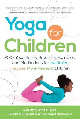 Image for Yoga for Children: 200+ Yoga Poses, Breathing Exercises, and Meditations for Healthier, Happier, More Resilient Children