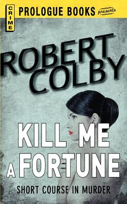 Kill Me A Fortune, Colby, Robert