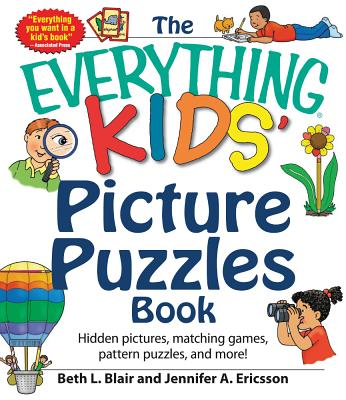 The Everything Kids' Picture Puzzles Book: Hidden Pictures, Matching Games, Pattern Puzzles, and More!, Blair, Beth L; Ericsson, Jennifer A