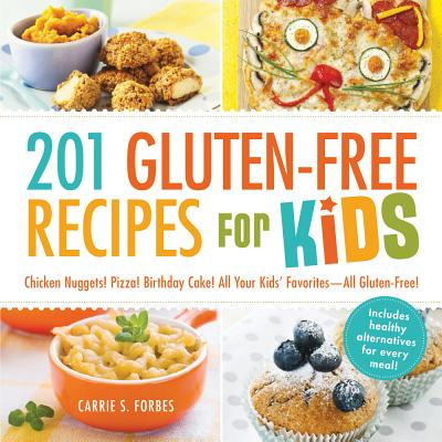 Image for 201 Gluten-Free Recipes for Kids: Chicken Nuggets! Pizza! Birthday Cake! All Your Kids' Favorites - All Gluten-Free!