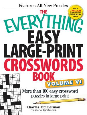 6: The Everything Easy Large-Print Crosswords Book, Volume VI: More Than 100 Easy Crossword Puzzles in Large Print, Timmerman, Charles