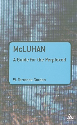 McLuhan: A Guide for the Perplexed (Guides for the Perplexed), Gordon, W. Terrence