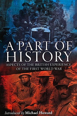 Image for A Part of History: Aspects of the British Experience of the First World War