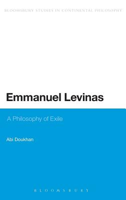 Emmanuel Levinas: A Philosophy of Exile (Bloomsbury Studies in Continental Philosophy)