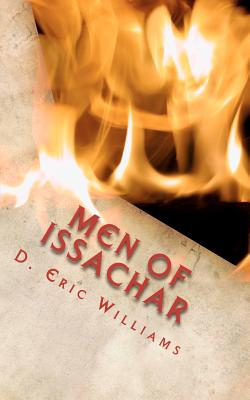 Men Of Issachar: Understand The Times, Know What To Do As A Christian Man Demonstrating The Kingdom Of God In Your Family, Church And Community, Williams, D. Eric