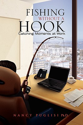 Image for Fishing without a Hook: Catching Moments at Work