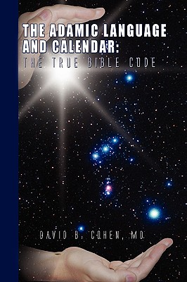 Image for The Adamic Language and Calendar: The True Bible Code: The True Bible Code