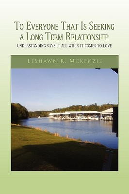 To Everyone That Is Seeking a Long Term Relationship, mckenzie, leshawn