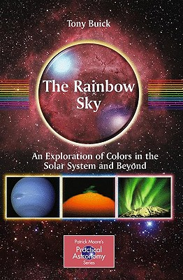 The Rainbow Sky: An Exploration of Colors in the Solar System and Beyond (The Patrick Moore Practical Astronomy Series), Buick, Tony