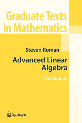 Advanced Linear Algebra (Graduate Texts in Mathematics), Roman, Steven