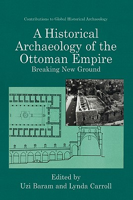 Image for A Historical Archaeology of the Ottoman Empire: Breaking New Ground (Contributions To Global Historical Archaeology)