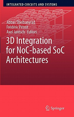 3D Integration for NoC-based SoC Architectures  (Integrated Circuits and Systems Series), Sheibanyrad, Abbas [Editor]; Pétrot, Frédéric [Editor]; Jantsch, Axel [Editor];