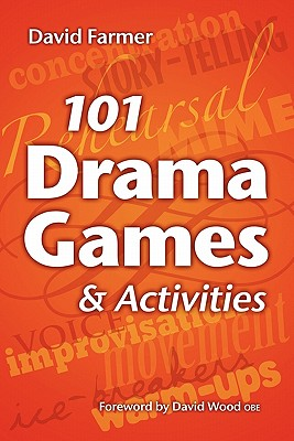 Image for 101 Drama Games and Activities: Theatre Games for Children and Adults, including Warm-ups, Improvisation, Mime and Movement