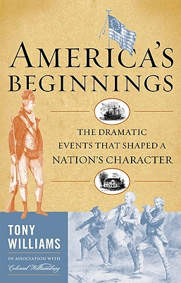 Image for America's Beginnings: The Dramatic Events that Shaped a Nation's Character