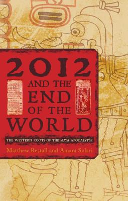 Image for 2012 and the End of the World: The Western Roots of the Maya Apocalypse
