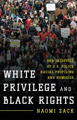 Image for White Privilege and Black Rights: The Injustice of U.S. Police Racial Profiling and Homicide