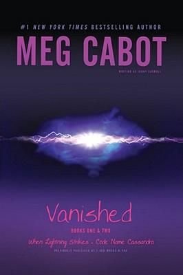 "Vanished Books One & Two: When Lightning Strikes; Code Name Cassandra, ""Cabot, Meg"""