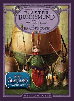 E. ASTER BUNNYMUND AND THE WARRIOR EGGS AT THE EARTH'S CORE (GUARDIANS, NO 2), JOYCE, WILLIAM