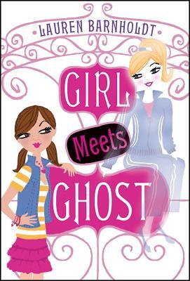 """Girl Meets Ghost, """"Barnholdt, Lauren"""""""