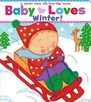 """Baby Loves Winter!: A Karen Katz Lift-the-Flap Book (Karen Katz Lift-the-Flap Books), """"Katz, Karen"""""""