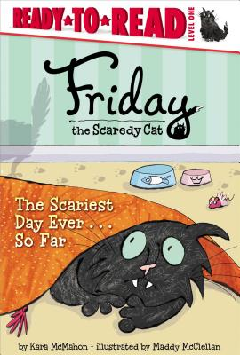 "The Scariest Day Ever . . . So Far (Friday the Scaredy Cat), ""McMahon, Kara"""
