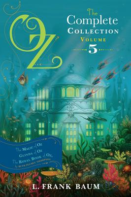 "Image for ""Oz, the Complete Collection, Volume 5: The Magic of Oz; Glinda of Oz; The Royal Book of Oz"""