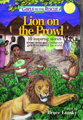 Girls to the Rescue #2 - Lion on the Prowl: 10 inspiring stories about clever and courageous girls from around the world