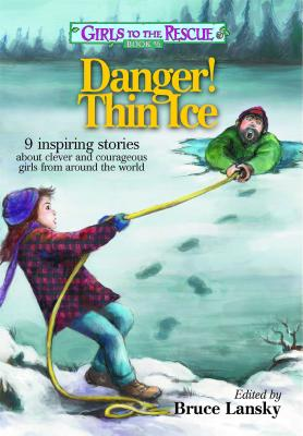 Image for Girls to the Rescue #6 - Danger! Thin Ice: 9 inspiring stories about clever and courageous girls from around the world