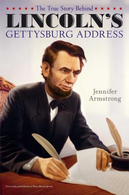 "The True Story Behind Lincoln's Gettysburg Address, ""Armstrong, Jennifer"""