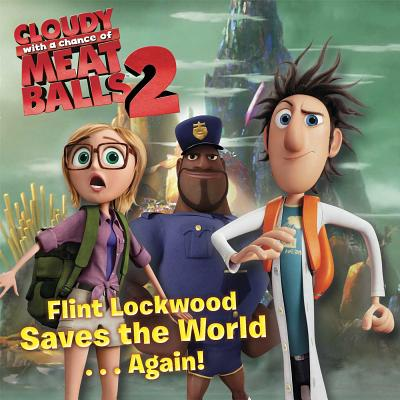 Image for Flint Lockwood Saves the World . . . Again! (Cloudy with a Chance of Meatballs Movie)