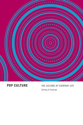 Pop Culture: The Culture of Everyday Life, Fedorak, Shirley