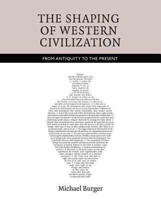 The Shaping of Western Civilization: From Antiquity to the Present, Burger, Michael