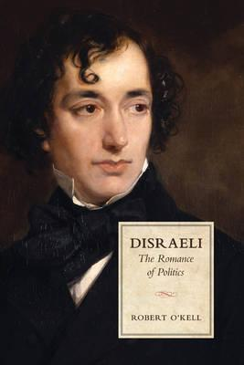 Disraeli: The Romance of Politics, O'KELL, Robert