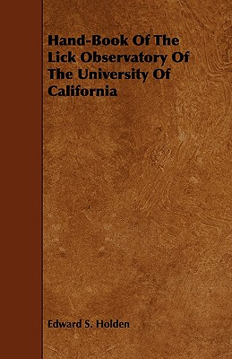 Hand-Book Of The Lick Observatory Of The University Of California, Holden, Edward S.