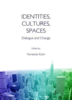 Identities, Cultures, Spaces: Dialogue and Change, Fernando Kuhn