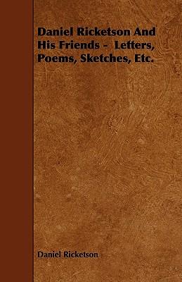 Daniel Ricketson And His Friends -  Letters, Poems, Sketches, Etc., Ricketson, Daniel