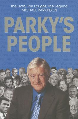 Parky's People: The Interviews - 100 of the Best [used book], Michael Parkinson
