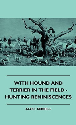 With Hound and Terrier in the Field - Hunting Reminiscences, Serrell, Alys F.