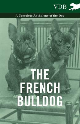 The French Bulldog - A Complete Anthology of the Dog, Various