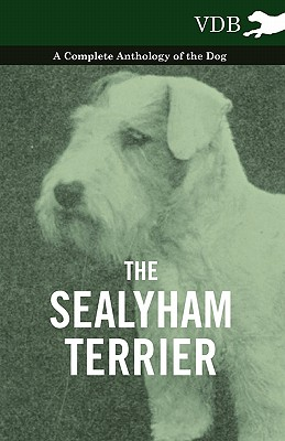 The Sealyham Terrier - A Complete Anthology of the Dog, Various