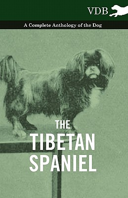 The Tibetan Spaniel - A Complete Anthology of the Dog, Various