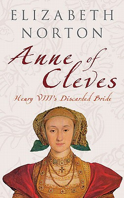 Anne of Cleves: Henry VIII's Discarded Bride, Elizabeth Norton