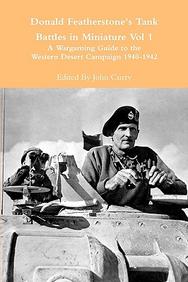 Donald Featherstone's Tank Battles in Miniature Vol 1 A Wargaming Guide to the Western Desert Campaign 1940-1942, Curry, John