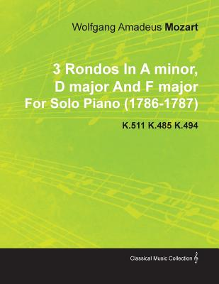 Image for 3 Rondos in a Minor, D Major and F Major by Wolfgang Amadeus Mozart for Solo Piano (1786-1787) K.511 K.485 K.494