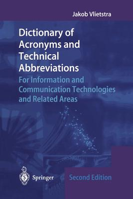 Dictionary of Acronyms and Technical Abbreviations: For Information and Communication Technologies and Related Areas, Vlietstra, Jakob