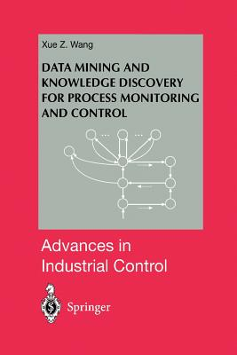 Data Mining and Knowledge Discovery for Process Monitoring and Control (Advances in Industrial Control), Wang, Xue Z.
