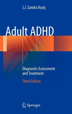 Adult ADHD: Diagnostic Assessment and Treatment, Kooij, J.J. Sandra