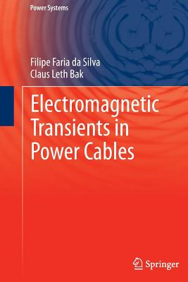 Electromagnetic Transients in Power Cables (Power Systems), da Silva, Filipe Faria; Leth Bak, Claus