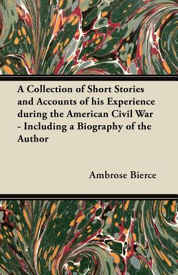 Image for A Collection of Short Stories and Accounts of his Experience during the American Civil War - Including a Biography of the Author