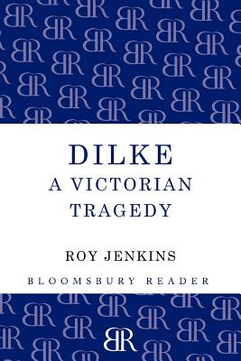 Image for Dilke: A Victorian Tragedy